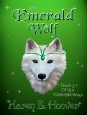 The Emerald Wolf: Book 3 of The Wolfchild Saga ebook by Karen E. Hoover