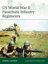 US World War II Parachute Infantry Regiments ebook by Gordon L. Rottman