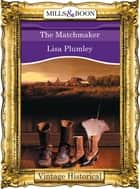 The Matchmaker (Mills & Boon Historical) ebook by Lisa Plumley