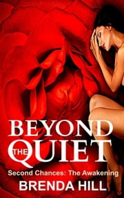 Beyond the Quiet: Second Chances: The Awakening ebook by Brenda Hill