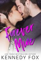Forever Mine eBook by Kennedy Fox