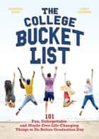 The College Bucket List - 101 Fun, Unforgettable and Maybe Even Life-Changing Things to Do Before Graduation Day ebook by Kourtney Jason, Darcy Pedersen