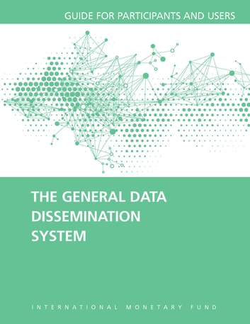 The General Data Dissemination System: Guide for Participants and Users ebook by International Monetary Fund. Statistics Dept.