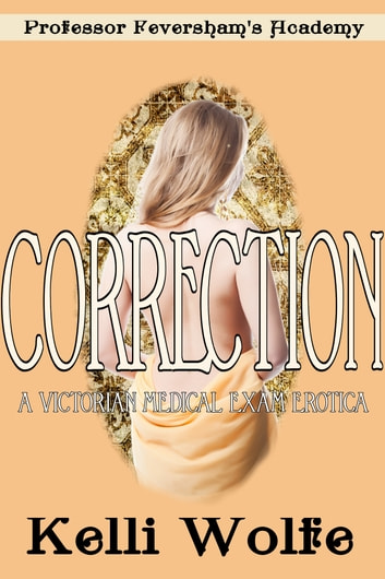 Correction - A Victorian Medical Exam Erotica ebook by Kelli Wolfe