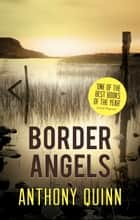 Border Angels ebook by Anthony J. Quinn