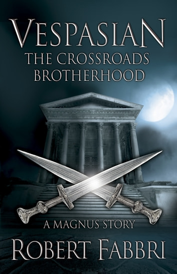 The Crossroads Brotherhood - A Crossroads Brotherhood Novella from the bestselling author of the VESPASIAN series ebook by Robert Fabbri