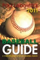 Paul Lebowitz's 2011 Baseball Guide - A Complete Guide to the 2011 Baseball Season ebook by Paul Lebowitz