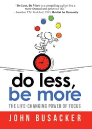 Do Less, Be More - The Power of Living Fully Engaged ebook by John Busacker