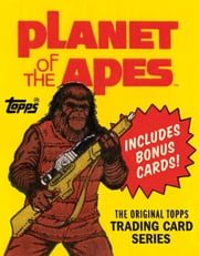 Planet of the Apes - The Original Topps Trading Card Series ebook by The Topps Company, Inc, Gary Gerani