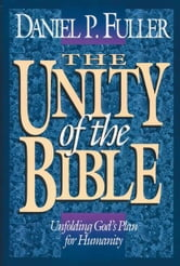 The Unity of the Bible - Unfolding God's Plan for Humanity ebook by Daniel Fuller