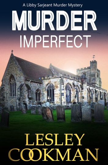 Murder Imperfect - A Libby Sarjeant Murder Mystery ebook by Lesley Cookman