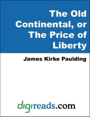 The Old Continental, or The Price of Liberty ebook by Paulding, James Kirke