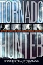 Tornado Hunter ebook by Stefan Bechtel,Tim Samaras,Greg Forbes