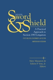 Sword and Shield - A Practical Approach to Section 1983 Litigation ebook by Mary Massaron,Edwin P. Voss, Jr.