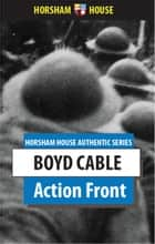 Action Front - A Collection of War Short Stories ebook by Boyd Cable