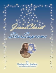 JesusChrist StarSupreme ebook by Snelson,Kathryn M.