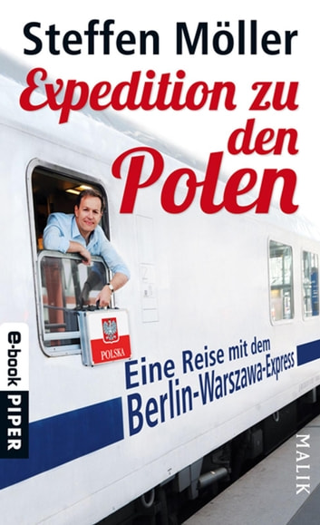 Expedition zu den Polen - Eine Reise mit dem Berlin-Warszawa-Express ebook by Steffen Möller