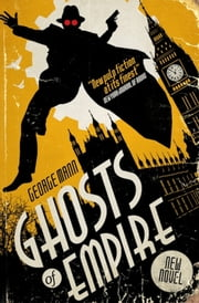 Ghosts of Empire - A Ghost Novel ebook by George Mann