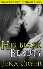 His Black Beauty ebook by Jena Cryer