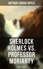 Sherlock Holmes vs. Professor Moriarty - Complete Trilogy - Tales of the World's Most Famous Detective and His Archenemy ebook by Arthur Conan Doyle, Arthur I. Keller, Sidney Paget