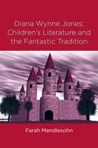 Diana Wynne Jones - The Fantastic Tradition and Children's Literature ebook by Farah Mendlesohn