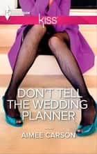 Don't Tell the Wedding Planner ebook by Aimee Carson