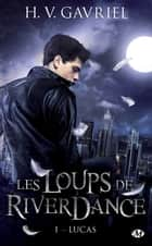 Lucas ebook by H.V. Gavriel