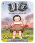 UG: Boy Genius of the Stone Age and His Search for Soft Trousers 電子書 by Raymond Briggs, Raymond Briggs