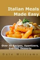 Italian Meals Made Easy ebook by Dale Williams