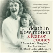 Death in Slow Motion - A Memoir of a Daughter, Her Mother, and the Beast Called Alzheimer's audiobook by Eleanor Cooney