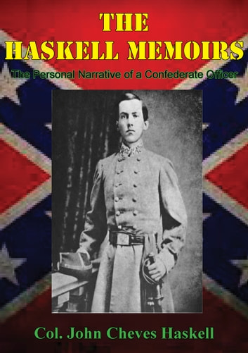 THE HASKELL MEMOIRS. The Personal Narrative of a Confederate Officer ebook by Col. John Cheves Haskell