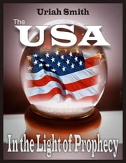 The USA: In the Light of Prophecy ebook by Uriah Smith