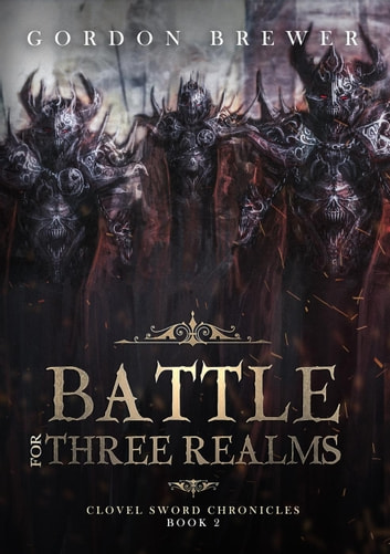 Battle for Three Realms - Clovel Sword Chronicles, #2 ebook by Gordon Brewer