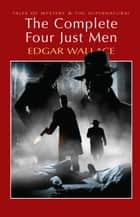 The Complete Four Just Men ebook by Edgar Wallace, David Stuart Davies, David Stuart Davies