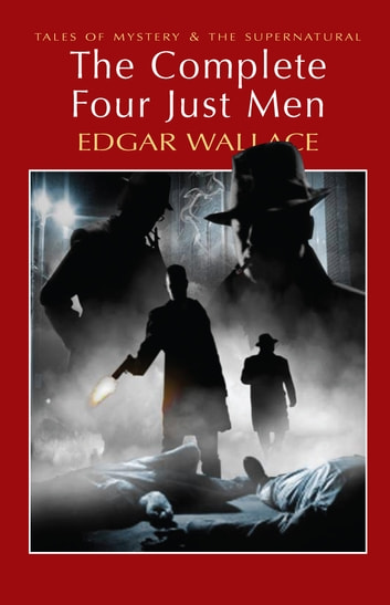The Complete Four Just Men ebook by Edgar Wallace,David Stuart Davies