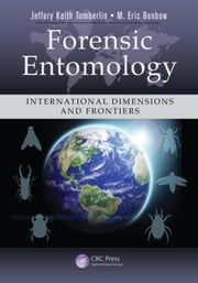 Forensic Entomology: International Dimensions and Frontiers ebook by Tomberlin, Jeffery Keith