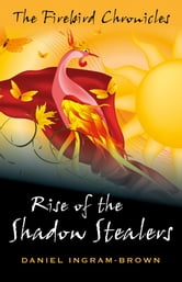 Rise of the Shadow Stealers - The Firebird Chronicles ebook by Daniel Ingram-Brown