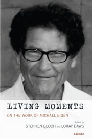 Living Moments - On the Work of Michael Eigen ebook by James S. Grotstein,Stephen Bloch,Loray Daws