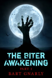 The Biter Awakening Part 1 ebook by Bart Gnarly