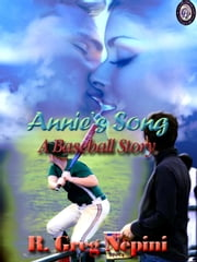 Annies Song A Baseball Story ebook by R. Greg Nepini,T.L. Davison