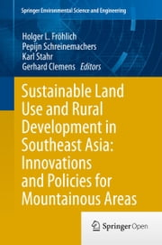 Sustainable Land Use and Rural Development in Southeast Asia: Innovations and Policies for Mountainous Areas ebook by Holger L. Fröhlich,Pepijn Schreinemachers,Karl Stahr,Gerhard Clemens
