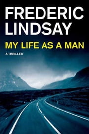 My Life as a Man ebook by Frederic Lindsay