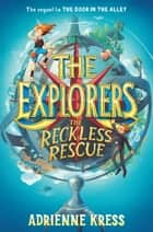 The Explorers: The Reckless Rescue ebook by Adrienne Kress