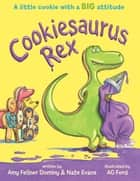 Cookiesaurus Rex ebook by Nate Evans, Amy Fellner Dominy, AG Ford