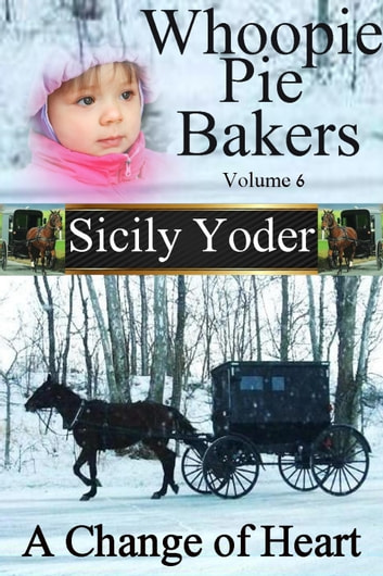 Whoopie Pie Bakers: Volume Six: A Change of Heart (Amish Romance, Christian Fiction) - Whoopie Pie Bakers ebook by Sicily Yoder