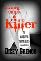 Along Came a Killer (The Narcoleptic Vampire Series Vol. 3.3) ebook by Dicey Grenor