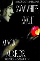 Snow White's Knight and Magic Mirror ebook by L. Briggs,S.E. Steinbrenner