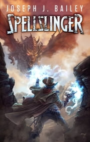 Spellslinger - Legends of the Wild, Weird West ebook by Joseph J. Bailey