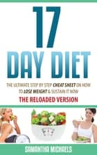 17 Day Diet : The Ultimate Step by Step Cheat Sheet on How to Lose Weight & Sustain It Now ebook by Samantha Michaels