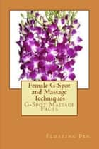 Female G-Spot and Massage Techniques ebook by Floating Pen